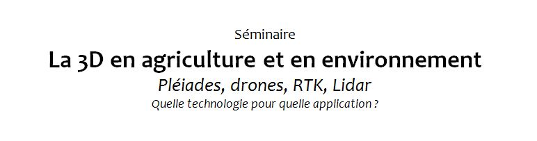 seminaire3D agrotic lidar rtk pleiades drones agriculture